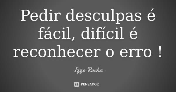 izzo_rocha_pedir_desculpas_e_facil_dificil_e_reconhecer_l0z8ve0